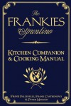 The Frankies Spuntino Kitchen Companion & Cooking Manual - Frank Castronovo, Frank Falcinelli, Peter Meehan
