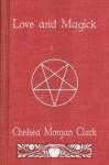 Love and Magick - Chelsea Morgan Clark, Andrew Michael Schwarz