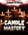 Candle Mastery (Candle Making for Beginners Book 1) - Jenna Wilson