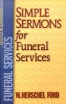 Simple Sermons for Funeral Services - W. Herschel Ford