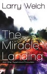 The Miracle Landing: and Other Supernatural Encounters - Larry Welch