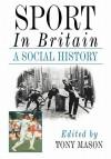 Sport in Britain: A Social History - Tony Mason
