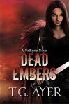 Dead Embers (A Valkyrie Novel - Book 2) (The Valkyrie Series) - T.G. Ayer