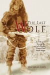 The Last Wolf: A Vivid Quest Through The Eyes Of A Marine Corps Chief Scout Sniper - Thomas Cox