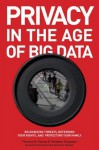 Privacy in the Age of Big Data: Recognizing Threats, Defending Your Rights, and Protecting Your Family - Theresa M. Payton, Ted Claypoole, Howard A. Schmidt