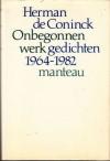 Onbegonnen werk: gedichten 1964-1982 - Herman de Coninck