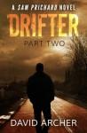 Drifter: Part Two - A Sam Prichard Novel (The Sam Prichard Series) (Volume 7) - David Archer