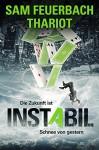 Instabil - Die Zukunft ist Schnee von gestern: Zeitreisethriller (3/3) - Thariot, Ludwig Feuerbach