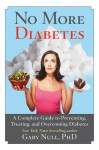 No More Diabetes: A Complete Guide to Preventing, Treating, and Overcoming Diabetes - Gary Null