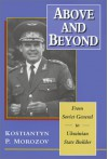 Above and Beyond: From Soviet General to Ukrainian State Builder - Kostiantyn P. Morozov, Sherman W. Garnett