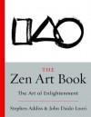 The Zen Art Book: The Art of Enlightenment - Stephen Addiss, Stephen Addiss