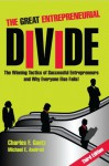 The Great Entrepreneurial Divide - The Winning Tactics of Successful Entrepreneurs and Why Everyone Else Fails! - Charles F. Goetz, Michael Axelrod