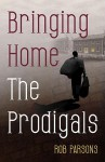 Bringing Home the Prodigals - Rob Parsons