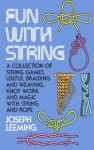 Fun with String: A Collection of String Games, Useful Braiding and Weaving, Knot Work and Magic with String and Rope - Joseph Leeming