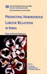 Promoting Harmonious Labour Relations in India. the Role of Social Dialogue - A.S. Oberai, A. Sivananthiran, C.S. Venkata Ratnam
