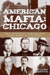 American Mafia: Chicago: True Stories of Families Who Made Windy City History - William Griffith