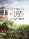 História das Terras e Lugares Lendários (Encadernado ) - Umberto Eco, Eliana Aguiar