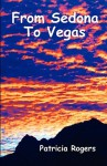 From Sedona to Vegas - Patricia A Rogers