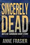 Sincerely Dead: An Elise Sandburg Short Story - Anne Frasier