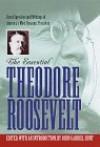 Essential Theodore Roosevelt - John Gabriel Hunt