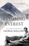 Climbing Everest: The Complete Writings of George Mallory - George Mallory, Peter Gillman