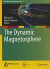 The Dynamic Magnetosphere (IAGA Special Sopron Book Series) - William Liu, Masaki Fujimoto