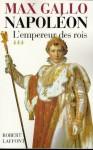 Napoléon - tome 3 - L'Empereur des rois 1806-1812 (French Edition) - Max Gallo