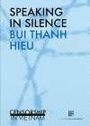 Speaking in Silence: Censorship in Vietnam - Bui Thanh Hieu, P.H. Thompson
