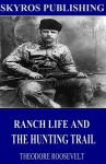 Ranch Life and the Hunting-Trail - Theodore Roosevelt