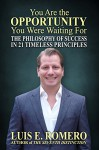 You Are the Opportunity You Were Waiting For: The Philosophy of Success in 21 Timeless Principles - Luis Romero