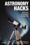 Astronomy Hacks: Tips and Tools for Observing the Night Sky - Robert Bruce Thompson, Barbara Fritchman Thompson