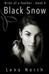 Black Snow (Birds of a Feather #4) - Lena North