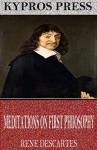 Meditations on First Philosophy - René Descartes