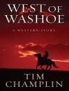 West of Washoe: A Western Story - Tim Champlin