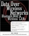 Data Over Wireless Networks: Bluetooth, Wap, And Wireless Lans - Gilbert Held