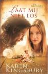 Laat mij niet los - Karen Kingsbury, Roeleke Meijer-Muilwijk