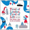 Tired of London, Tired of Life: One Thing A Day To Do in London - Tom Jones