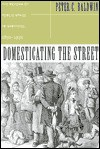 DOMESTICATING THE STREET: REFORM OF PUBLIC SPACE HARTFORD,1850-193 - Peter C. Baldwin, Zane L. Miller
