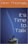 It's Time to Talk - Ann Thomas