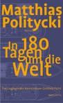 In 180 Tagen um die Welt - Matthias Politycki