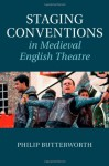 Staging Conventions in Medieval English Theatre - Philip Butterworth