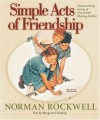 Simple Acts of Friendship: Heartwarming Stories of One Friend Blessing Another - Margaret Feinberg, Norman Rockwell