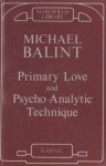 Primary Love and Psychoanalytic Technique (Maresfield Library) - Michael Balint
