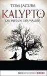 KALYPTO - Die Herren der Wälder: Roman. Band 1 (Waldläufer Lasnic) - Tom Jacuba