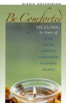 Be Comforted: Healing in Times of Loss, Anger, Anxiety, Loneliness, Sickness, Death - Gloria Hutchinson