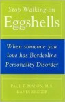 Stop Walking on Eggshells: When Someone You Love Has Borderline Personality Disorder - Paul T. Mason, Randi Kreger