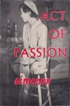 Act of Passion - Georges Simenon, Louise Varèse