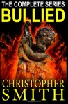 Bullied: The Complete Series - Christopher Smith