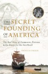 The Secret Founding of America: The Real Story of Freemasons, Puritans, and the Battle for the New World - Nicholas Hagger