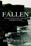 Fallen: My Travels in Ireland and Eastern Europe - Brian Walters